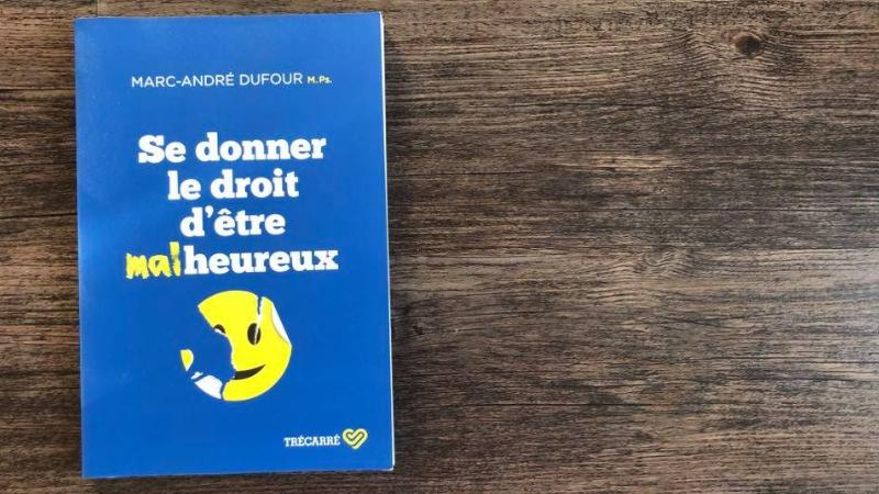 Se donner le droit d'être malheureux - Marc-André Dufour